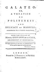 Galateo: or, a Treatise on politeness and delicacy of manners, addressed to a young nobleman, etc. [Translated by Richard Graves.]