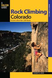 Rock Climbing Colorado: A Guide to More Than 1,800 Routes, Edition 2