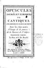 Opuscules sacrés et lyriques ou Cantiques sur différens sujets de piété: Avec les Airs notés. A l'usage de la jeunesse de la Paroisse de S. Sulpice