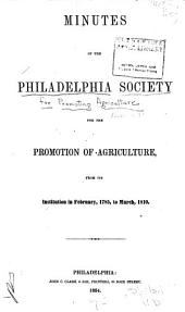 Minutes of the Philadelphia Society for the Promotion of Agriculture: from its institution in February, 1785, to March, 1810