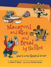 Macaroni and Rice and Bread by the Slice (Revised Edition): What Is in the Grains Group?