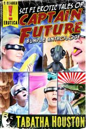Sci Fi Erotic Tales of Captain Future Bundle Anthology: Golden Age Science Fiction Pulp Erotica
