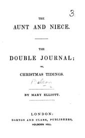 """The Aunt and Niece. The Double Journal; Or, Christmas Tidings. [Two Tales from """"Tales of Truth.""""]"""