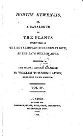 Hortus Kewensis; Or, a Cataloque of the Plants Cultivated in the Royal Botanic Garden at Kew. 2. Ed. Enlarged: Volume 4