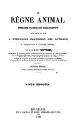 Le règne animal distribué d'après son organisation pour servir de base à l'histoire naturelle des animaux et d'introduction à l'anatomie comparée: Volume2