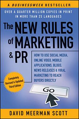 The New Rules of Marketing   PR  How to Use Social Media  Online Video  Mobile Applications  Blogs  News Releases  and Viral Marketing to Reach Buyers Directly PDF