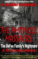The Amityville Massacre  The DeFeo Family s Nightmare  A True Crime Short  PDF
