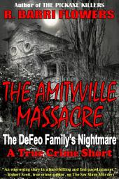 The Amityville Massacre: The DeFeo Family's Nightmare (A True Crime Short)