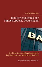 Bankenverzeichnis der Bundesrepublik Deutschland: Kreditinstitute und Repräsentanzen Repräsentanzen ausländischer Banken