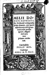 Methodus seu declinandi coniugandique prima elementa: pro pueris alphabetariis, rerum grammaticarum prorsus ignaris ... Cum epistola Philip. Mel[anchthonis]