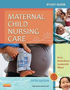 Study Guide for Maternal Child Nursing Care   E Book