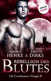 Rebellion des Blutes: Die Condannato-Trilogie - Dritter Roman