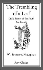 The Trembling of a Leaf: Little Stori: Little Stories of the South Sea Islands
