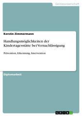 Handlungsmöglichkeiten der Kindertagesstätte bei Vernachlässigung: Prävention, Erkennung, Intervention
