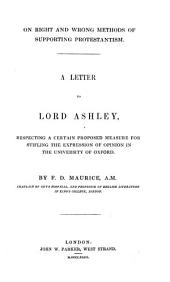 On Right and Wrong Methods of Supporting Protestantism: A Letter to Lord Ashley Respecting a Certain Proposed Measure for Stifling the Expression of Opinion in the University of Oxford