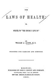 The laws of health, or, Sequel to The house I live in