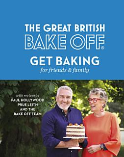 The Great British Bake Off  Get Baking for Friends and Family Book