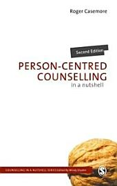 Person-Centred Counselling in a Nutshell: Edition 2