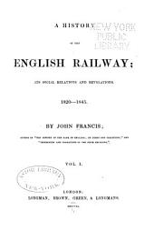 A History of the English Railway: Its Social Relations and Revelations. 1820-1845, Volume 1