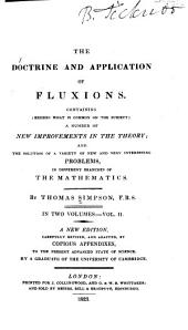 The doctrine and application of fluxions: Containing (besides what is common on the subject) a number of new improvements in the theory, and the solutions of a variety of new and very interesting problems in different branches of the mathematics, Volume 2