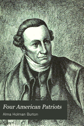 Four American Patriots: Patrick Henry. Alexander Hamilton, Anrew Jackson, Ulysses S. Grant; a Book for Young Americans