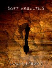 Soft Cruelties