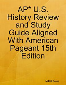 AP  U S  History Review and Study Guide Aligned With American Pageant 15th Edition Book