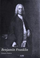Benjamin Franklin: Printer, Statesman, Philosopher and Practical Citizen, 1706-1790