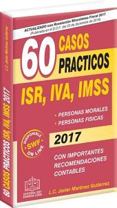 60 CASOS PRÁCTICOS ISR, IVA, IMSS 2017