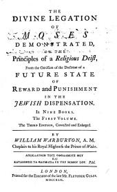 The Divine Legation of Moses Demonstrated: On the Principles of a Religious Deist, from the Omission of the Doctrine of a Future State of Reward and Punishment in the Jewish Dispensation. In Nine Books, Volume 1