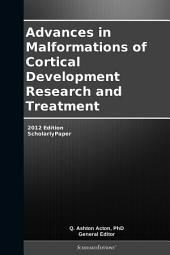Advances in Malformations of Cortical Development Research and Treatment: 2012 Edition: ScholarlyPaper
