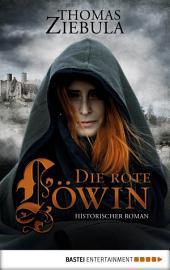 Die rote Löwin: Historischer Roman