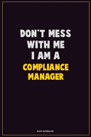 Don't Mess With Me, I Am A Compliance Manager