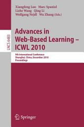 Advances in Web-Based Learning - ICWL 2010: 9th International Conference, Shanghai, China, December 8-10, 2010, Proceedings