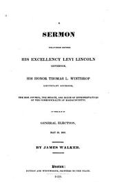 A Sermon Delivered Before His Excellency Levi Lincoln, Governor: His Honor Thomas L. Winthrop, Lieutenant Governor, the Hon. Council, the Senate, and House of Representatives of the Commonwealth of Massachusetts, on the Day of General Election, May 28, 1828. ...