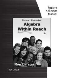 Student Solutions Manual For Larson S Elementary And Intermediate Algebra Algebra Within Reach 6th Book PDF