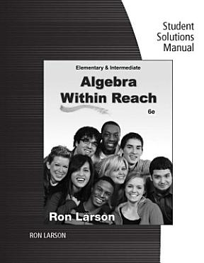 Student Solutions Manual for Larson s Elementary and Intermediate Algebra  Algebra Within Reach  6th PDF