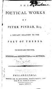 The Poetical Works of Peter Pindar, Esq., a Distant Relation to the Poet Thebes: To which are Prefixed, Memoirs and Anecdotes of the Author