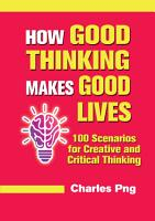 How Good Thinking Makes Good Lives  100 Scenarios for Creative and Critical Thinking PDF