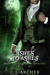Ashes To Ashes (A Ministry of Curiosities Novella): Book 5 of the Ministry Of Curiosities Series