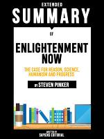 Extended Summary Of Enlightenment Now: The Case for Reason, Science, Humanism and Progress - By Steven Pinker