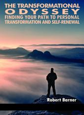 The Transformational Odyssey: Finding Your Path to Personal Transformation and SelfRenewal