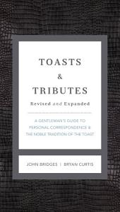 Toasts and Tributes Revised and Expanded: A Gentleman's Guide to Personal Correspondence and the Noble Tradition of the Toast