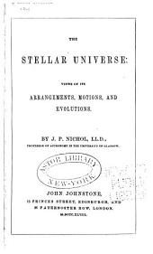 The stellar universe: views of its arrangements, motions, and evolutions