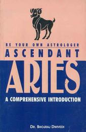Be Your Own Astrologer: Ascendant Aries a Comprehensive Introduction