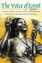 """The Voice of Egypt"": Umm Kulthum, Arabic Song, and Egyptian Society in the Twentieth Century"