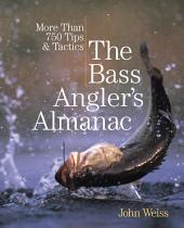 Bass Angler's Almanac: More Than 750 Tips & Tactics, Edition 2