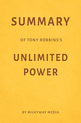 Summary of Tony Robbins   s Unlimited Power by Milkyway Media