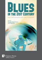 Blues in the 21st Century  Myth  Self Expression and Trans Culturalism PDF