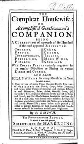 The Compleat Housewife: Or, Accomplish'd Gentlewoman's Companion ... The Fourteenth Edition. To which is Now First Prefixed, Directions for Marketing